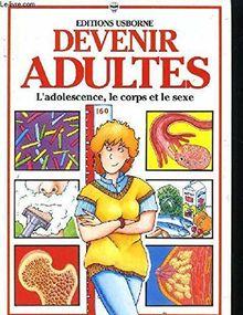 DEVENIR ADULTES. L'adolescence, le corps et le sexe (Hors Collection)