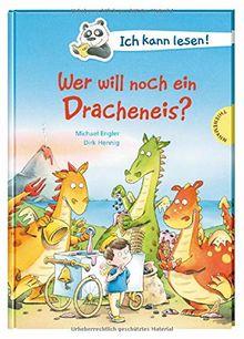 Ich kann lesen!: Wer will noch ein Dracheneis?
