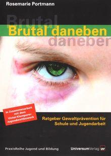 Brutal daneben: Ratgeber Gewaltprävention für Schule und Jugendarbeit