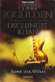 Dschingis Khan - Sohn der Wölfe: Roman