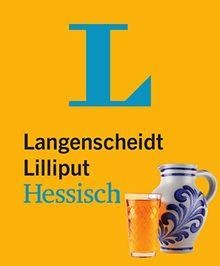 Langenscheidt Lilliput Hessisch - im Mini-Format: Hessisch-Hochdeutsch/Hochdeutsch-Hessisch (Langenscheidt Dialekt-Lilliputs)