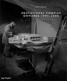 Mike Kelley: Educational Complex Onwards 1995–2008