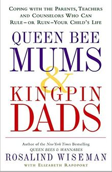 Queen Bee Mums And Kingpin Dads: Dealing with the difficult parents in your child's life