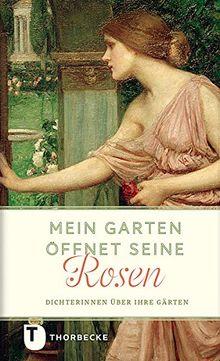 Mein Garten öffnet seine Rosen - Dichterinnen über ihre Gärten