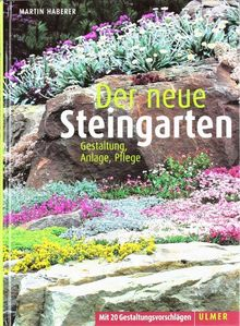 Der neue Steingarten: Mit 20 Gestaltungsvorschlägen