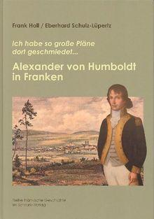 Alexander von Humboldt in Franken: Ich habe so große Pläne dort geschmiedet