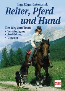 Reiter, Pferd und Hund: Der Weg zum Team: Verständigung - Ausbildung - Umgang