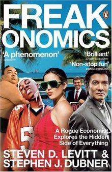 Freakonomics. A Rogue Economist Explores the Hidden Side of Everything