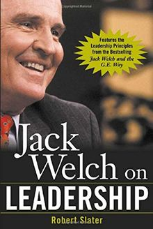 Jack Welch on Leadership: Abridged from Jack Welch and the GE Way (The Mcgraw-Hill Books in Brief)