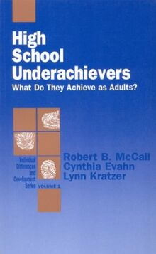 High School Underachievers: What Do They Achieve as Adults? (Individual Differences and Development, Band 1)