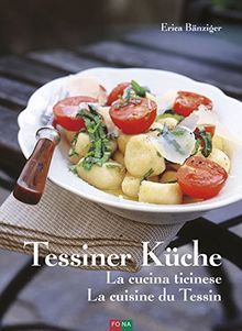Tessiner Küche - La cucina ticinese - La cuisine du Tessin