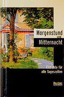 Morgenstund und Mitternacht: Gedichte für alle Tageszeiten. (Reclam Lesebuch)