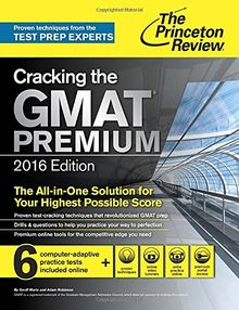 Cracking the GMAT Premium Edition with 6 Computer-Adaptive Practice Tests, 2016 (Graduate School Test Preparation)