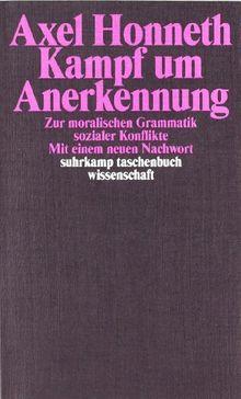 Kampf um Anerkennung: Zur moralischen Grammatik sozialer Konflikte (suhrkamp taschenbuch wissenschaft)
