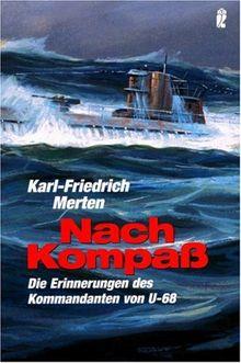 Nach Kompass: Erinnerungen: Die Erinnerungen des Kommandanten von U-68