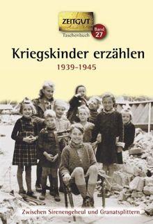 Kriegskinder erzählen. Klappenbroschur: Zwischen Sirenengeheul und Granatsplittern. 1939-1945