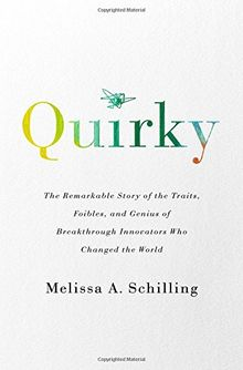 Quirky: The Remarkable Story of the Traits, Foibles, and Genius of Breakthrough Innovators Who Changed the World