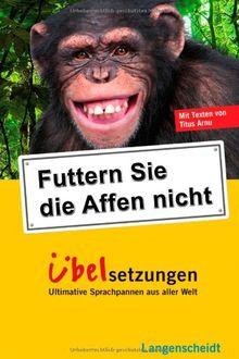 Futtern Sie die Affen nicht! Übelsetzungen: Ultimative Sprachpannen aus aller Welt