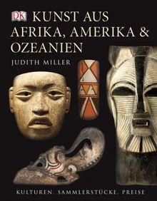 Kunst aus Afrika, Amerika und Ozeanien: Kulturen, Sammlerstücke, Preise