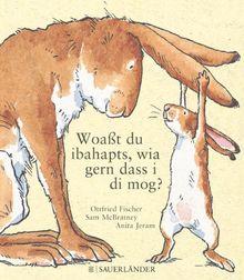 Woaßt du ibahapts, wia gern dass i di mog?: Übertragen ins Bairische von Ottfried Fischer