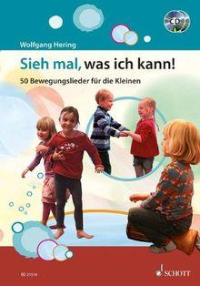 Sieh mal, was ich kann!: 50 Bewegungslieder für die Kleinen. Ausgabe mit 2 CDs.
