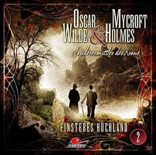 Oscar Wilde & Mycroft Holmes - Folge 02: Finsteres Hochland. Sonderermittler der Krone.