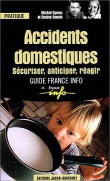 Accidents domestiques. : Sécuriser, anticiper, réagir (France Info P)