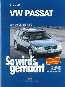 So wird's gemacht. Pflegen - warten - reparieren: VW Passat 10/96 bis 2/05: So wird's gemacht - Band 109: Limousine/Variant: BD 109