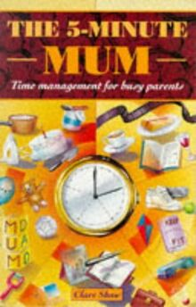 The 5-minute Mum: Time Management for Busy Parents