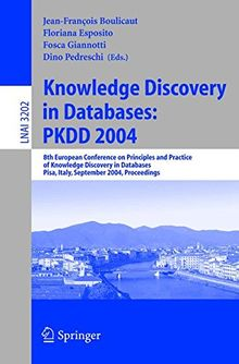 Knowledge Discovery in Databases: PKDD 2004: 8th European Conference on Principles and Practice of Knowledge Discovery in Databases, Pisa, Italy, ... Notes in Computer Science, Band 3202)
