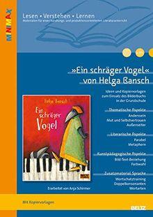 »Ein schräger Vogel« von Helga Bansch: Ideen und Materialien zum Einsatz des Bilderbuchs in Kindergarten und Grundschule (Lesen - Verstehen - Lernen)