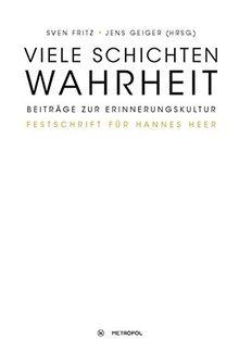 Viele Schichten Wahrheit: Beiträge zur Erinnerungskultur für Hannes Heer
