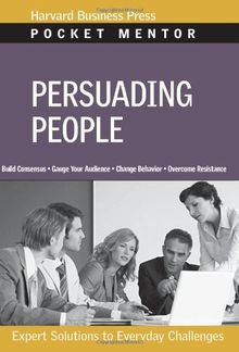 Persuading People: Expert Solutions to Everyday Challenges (Pocket Mentor)