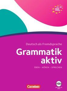 Grammatik aktiv A1-B1: Üben, Hören, Sprechen. Übungsgrammatik mit Audio-CD