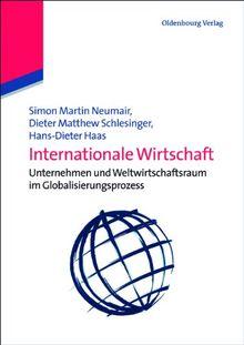Internationale Wirtschaft: Unternehmen und Weltwirtschaftsraum im Globalisierungsprozess