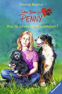 Was ist schon ein Hundeleben? (Sieben Pfoten für Penny, Band 1)