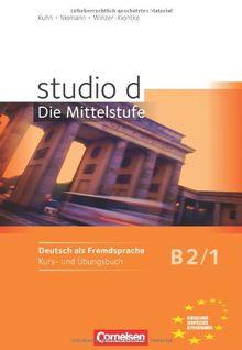 studio d - Die Mittelstufe: B2: Band 1 - Kurs- und Übungsbuch: Mit Lerner-Audio-CD mit Hörtexten des Übungsteils: Europäischer Referenzrahmen: B2
