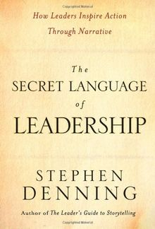 The Secret Language of Leadership: How Leaders Inspire Action Through Narrative: How Leaders Inspire Change Through Narrative (J-B US Non-Franchise Leadership)