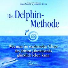 Die Delphin-Methode: Wie man im wachsenden Chaos des dritten Jahrtausends glücklich leben kann