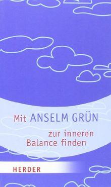 Mit Anselm Grün zur inneren Balance finden