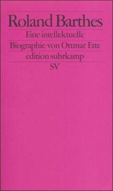 Roland Barthes: Eine intellektuelle Biographie (edition suhrkamp)
