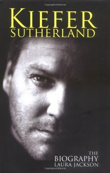 Kiefer Sutherland: The Biography