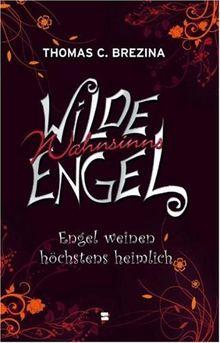Wilde Wahnsinnsengel, Band 04: Engel weinen höchstens heimlich