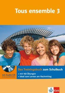 Tous ensemble 3. Das Trainingsbuch mit Audio-CD: Band 3