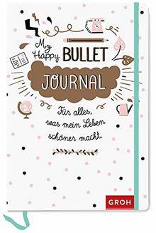 Happy Bullet Journal: Für alles, was mein Leben schöner macht