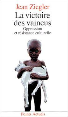LA VICTOIRE DES VAINCUS. Oppression et résistance culturelle (Points Actuels)