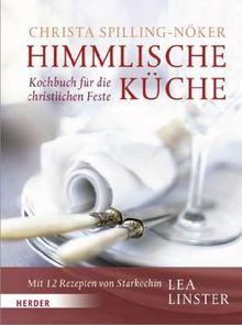 Himmlische Küche: Kochbuch für die christlichen Feste. Mit 12 Rezepten von Starköchin Lea Linster