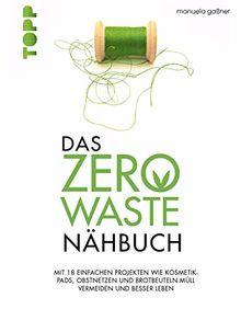 Das Zero-Waste-Nähbuch: Mit einfachen Projekten wie Kosmetik-Pads, Obstnetzen und Brotbeuteln Müll vermeiden und besser leben. Mit zahlreichen Tipps und Texten für ein umweltfreundlicheres Leben.