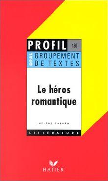 Le Heros Romantique Groupement De Textes Oral De Francais