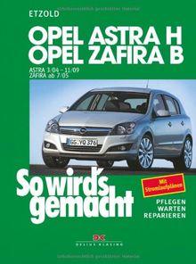 So wird's gemacht. Pflegen - warten - reparieren: Opel Astra H 3/04-11/09, Opel Zafira B ab 7/05: So wird's gemacht - Band 135: Mit Stromlaufplänen, Pflegen, Warten und Reparieren: BD 135